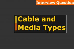 """Interview Questions on-Cable and Media Type <span class=""""bsf-rt-reading-time""""><span class=""""bsf-rt-display-label"""" prefix=""""Reading Time""""></span> <span class=""""bsf-rt-display-time"""" reading_time=""""5""""></span> <span class=""""bsf-rt-display-postfix"""" postfix=""""mins""""></span></span><!-- .bsf-rt-reading-time -->"""