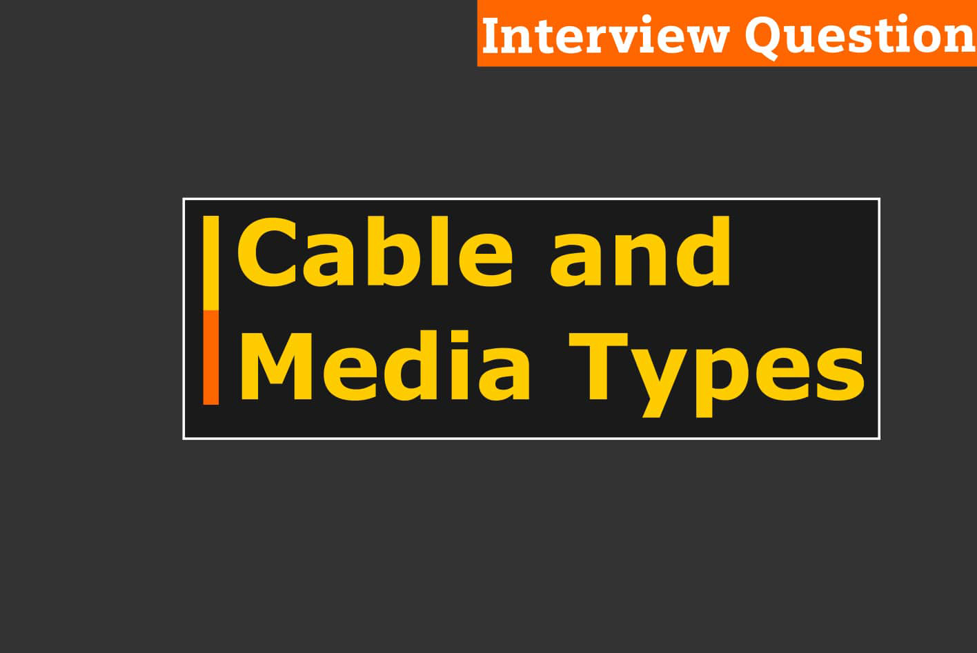 Cable and Media Type,interview question